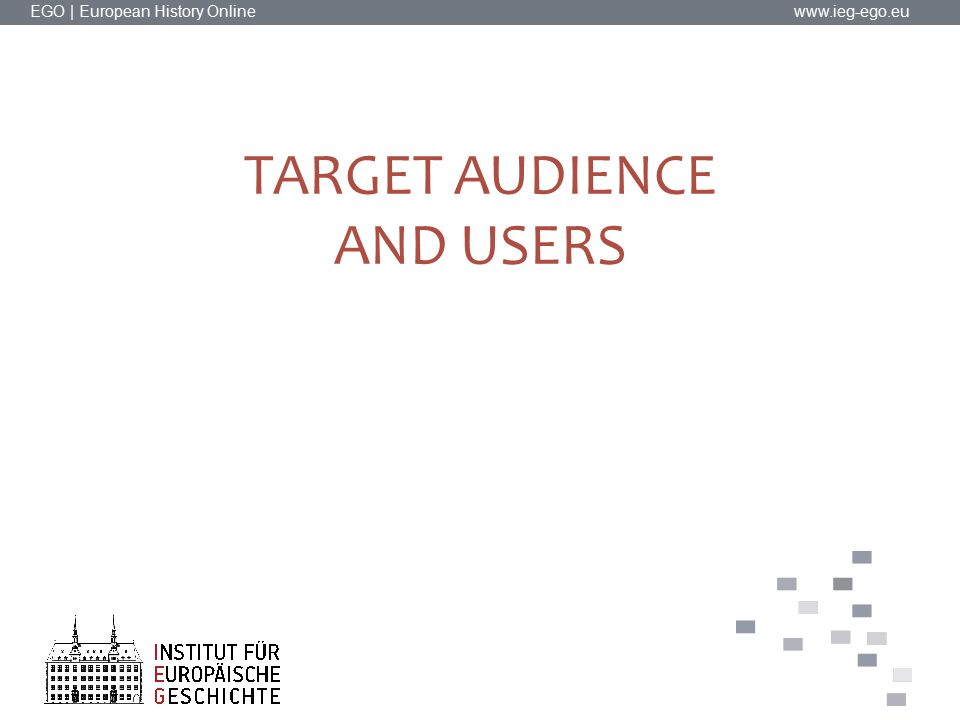 EGO | European History Online   TARGET AUDIENCE AND USERS
