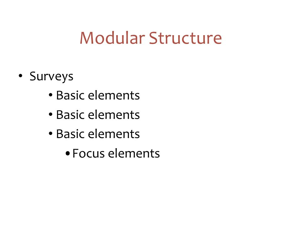 Modular Structure Surveys Basic elements Focus elements 6