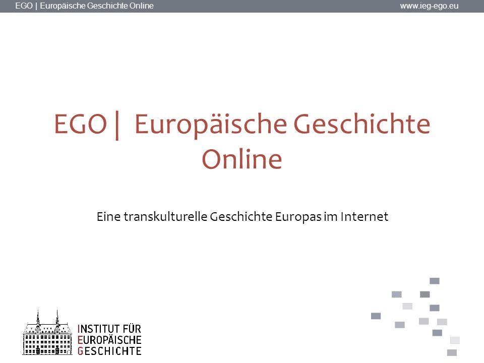 EGO | Europäische Geschichte Online www.ieg-ego.eu EGO | Europäische Geschichte Online Eine transkulturelle Geschichte Europas im Internet