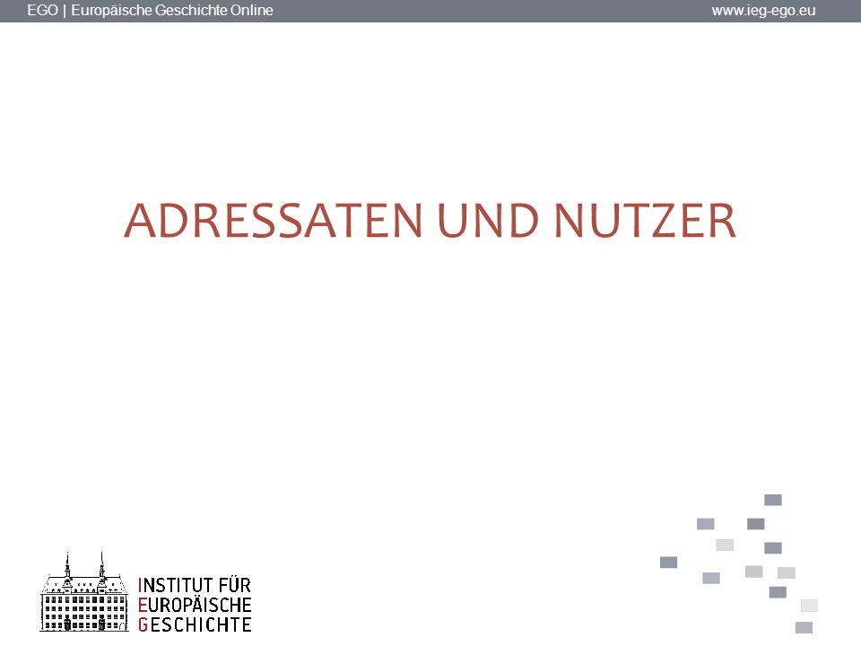 EGO | Europäische Geschichte Online www.ieg-ego.eu ADRESSATEN UND NUTZER