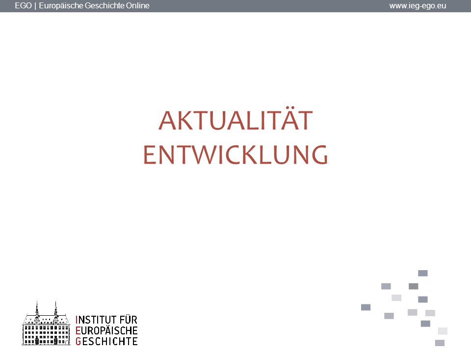 EGO | Europäische Geschichte Online www.ieg-ego.eu AKTUALITÄT ENTWICKLUNG