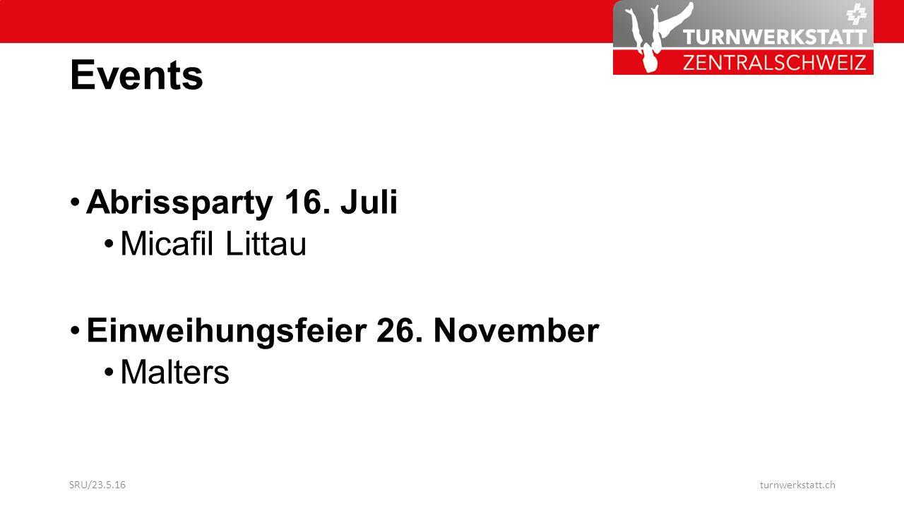 Events Abrissparty 16. Juli Micafil Littau Einweihungsfeier 26. November Malters SRU/23.5.16turnwerkstatt.ch