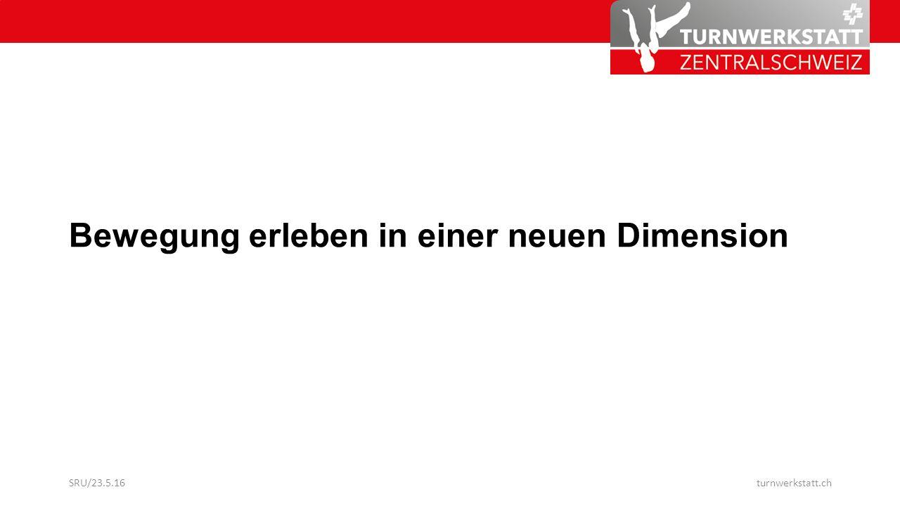 Bewegung erleben in einer neuen Dimension SRU/23.5.16turnwerkstatt.ch