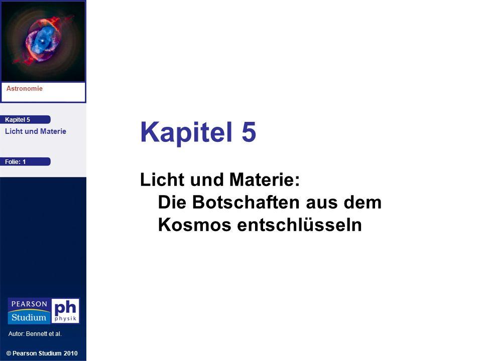 Kapitel 5 Astronomie Autor: Bennett et al. Licht und Materie © Pearson Studium 2010 Folie: 22