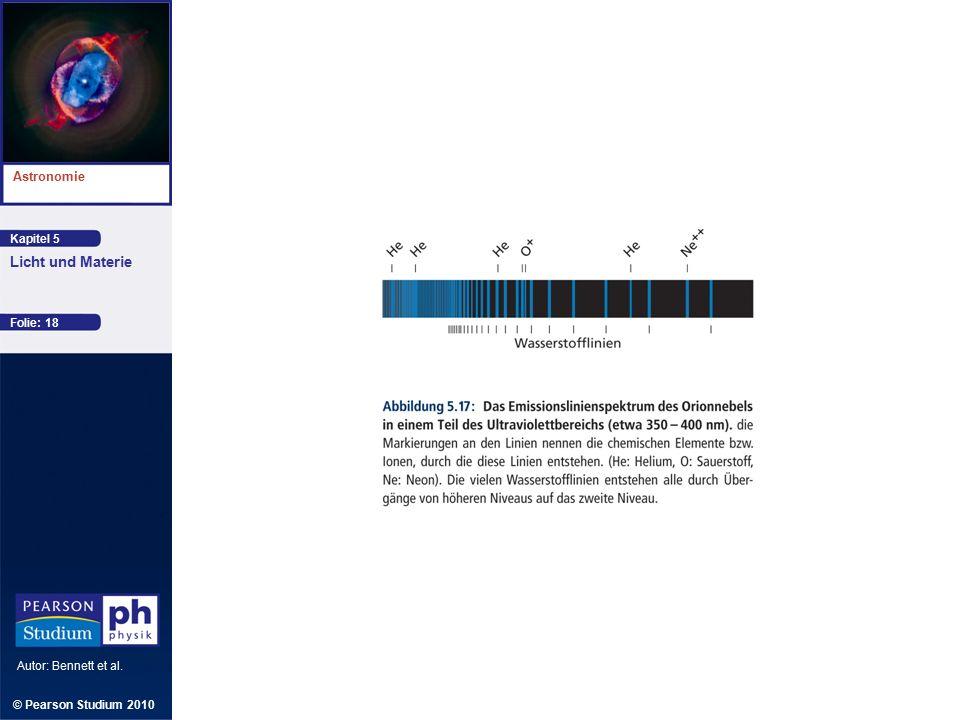 Kapitel 5 Astronomie Autor: Bennett et al. Licht und Materie © Pearson Studium 2010 Folie: 18