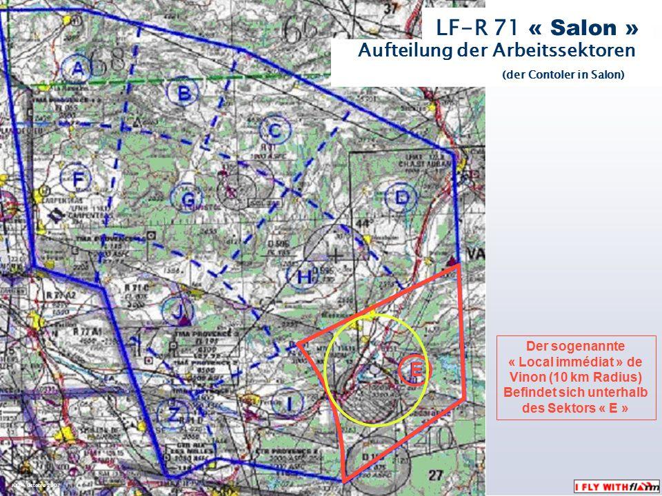LF-R 71 « Salon » Aufteilung der Arbeitssektoren (der Contoler in Salon) Der sogenannte « Local immédiat » de Vinon (10 km Radius) Befindet sich unterhalb des Sektors « E » E