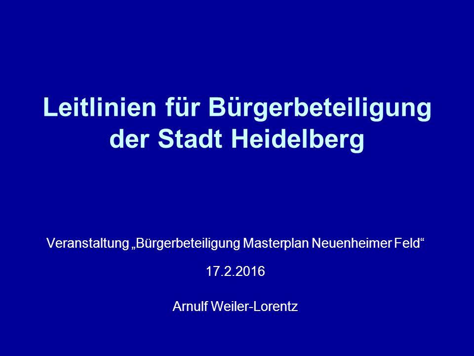 """Leitlinien für Bürgerbeteiligung der Stadt Heidelberg Veranstaltung """"Bürgerbeteiligung Masterplan Neuenheimer Feld 17.2.2016 Arnulf Weiler-Lorentz"""