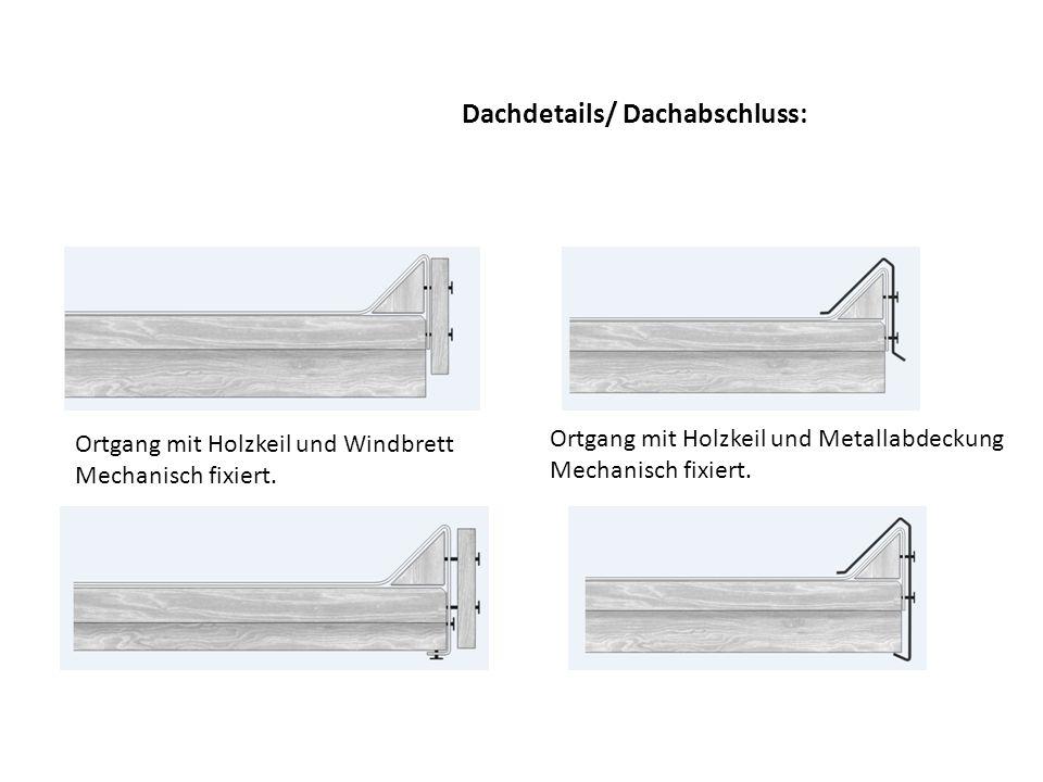 Dachdetails/ Dachabschluss: Ortgang mit Holzkeil und Windbrett Mechanisch fixiert. Ortgang mit Holzkeil und Metallabdeckung Mechanisch fixiert.