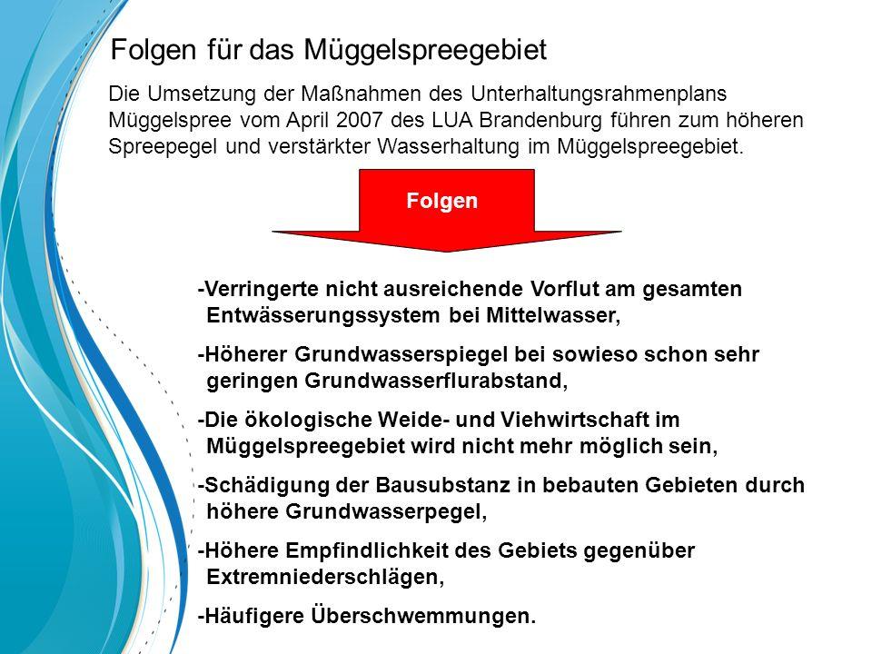Die Umsetzung der Maßnahmen des Unterhaltungsrahmenplans Müggelspree vom April 2007 des LUA Brandenburg führen zum höheren Spreepegel und verstärkter Wasserhaltung im Müggelspreegebiet.