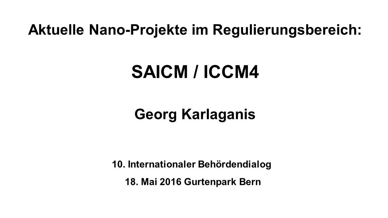 Aktuelle Nano-Projekte im Regulierungsbereich: SAICM / ICCM4 Georg Karlaganis 10.