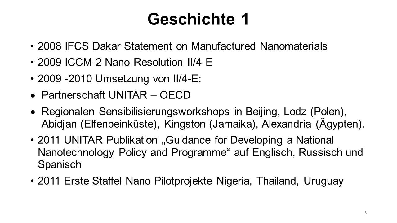 Geschichte IFCS Dakar Statement on Manufactured Nanomaterials 2009 ICCM-2 Nano Resolution II/4-E Umsetzung von II/4-E:  Partnerschaft UNITAR – OECD  Regionalen Sensibilisierungsworkshops in Beijing, Lodz (Polen), Abidjan (Elfenbeinküste), Kingston (Jamaika), Alexandria (Ägypten).