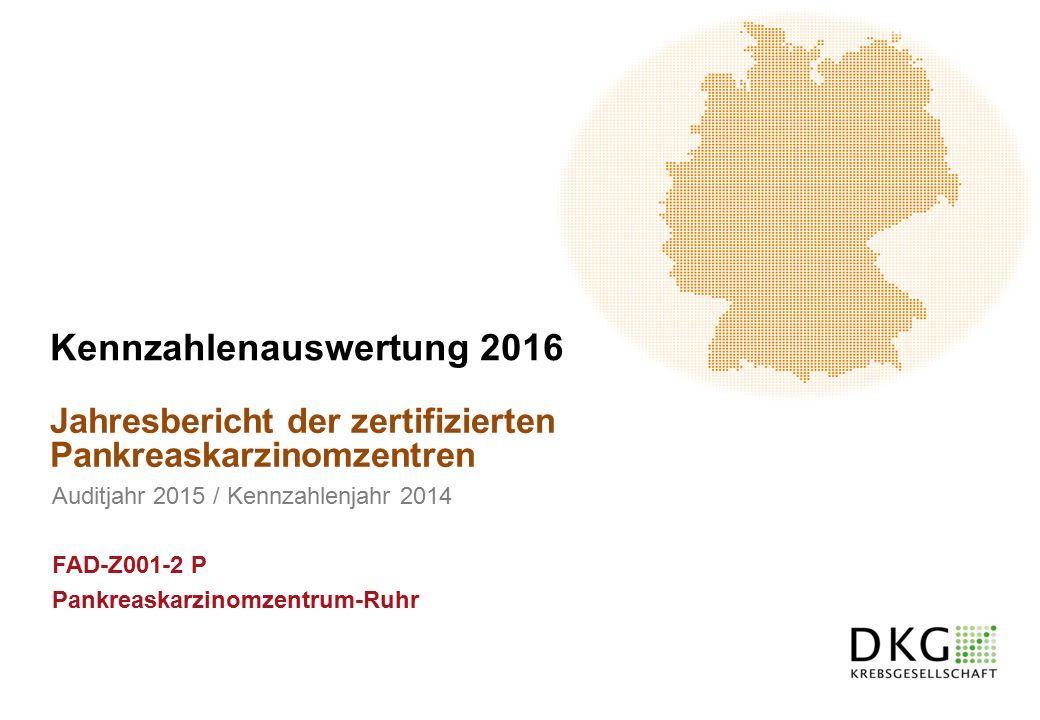Jahresbericht der zertifizierten Pankreaskarzinomzentren Kennzahlenauswertung 2016 Auditjahr 2015 / Kennzahlenjahr 2014 FAD-Z001-2 P Pankreaskarzinomzentrum-Ruhr