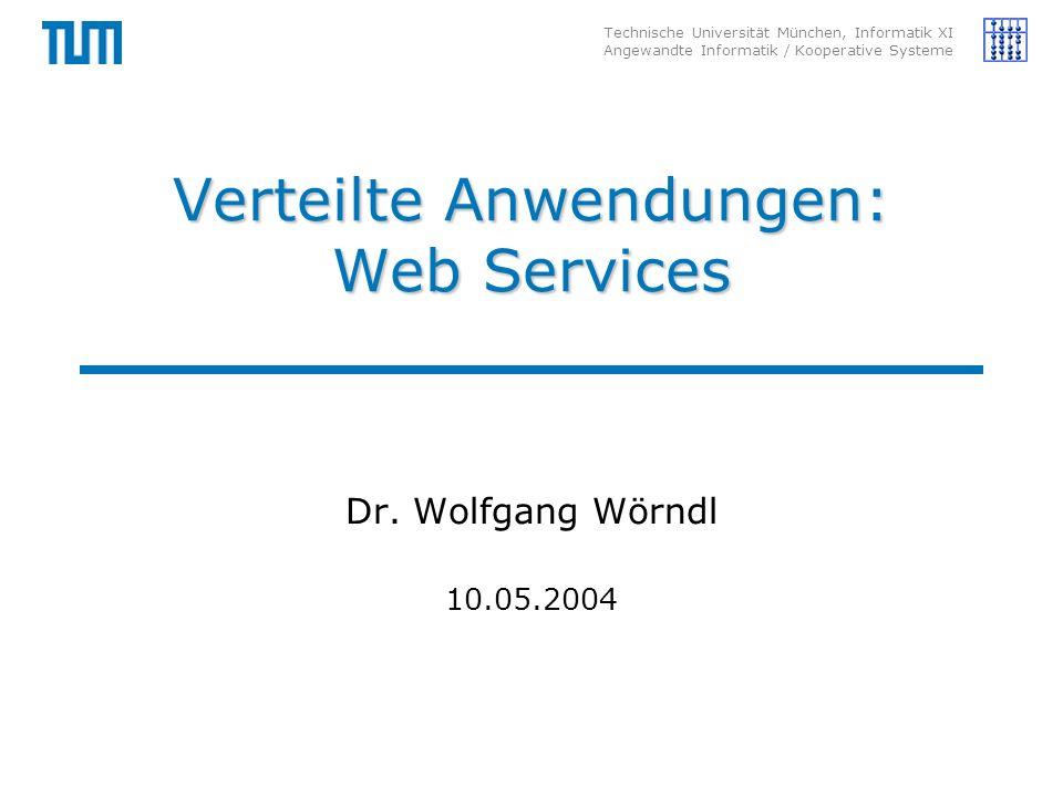 Technische Universität München, Informatik XI Angewandte Informatik / Kooperative Systeme Verteilte Anwendungen: Web Services Dr. Wolfgang Wörndl 10.0