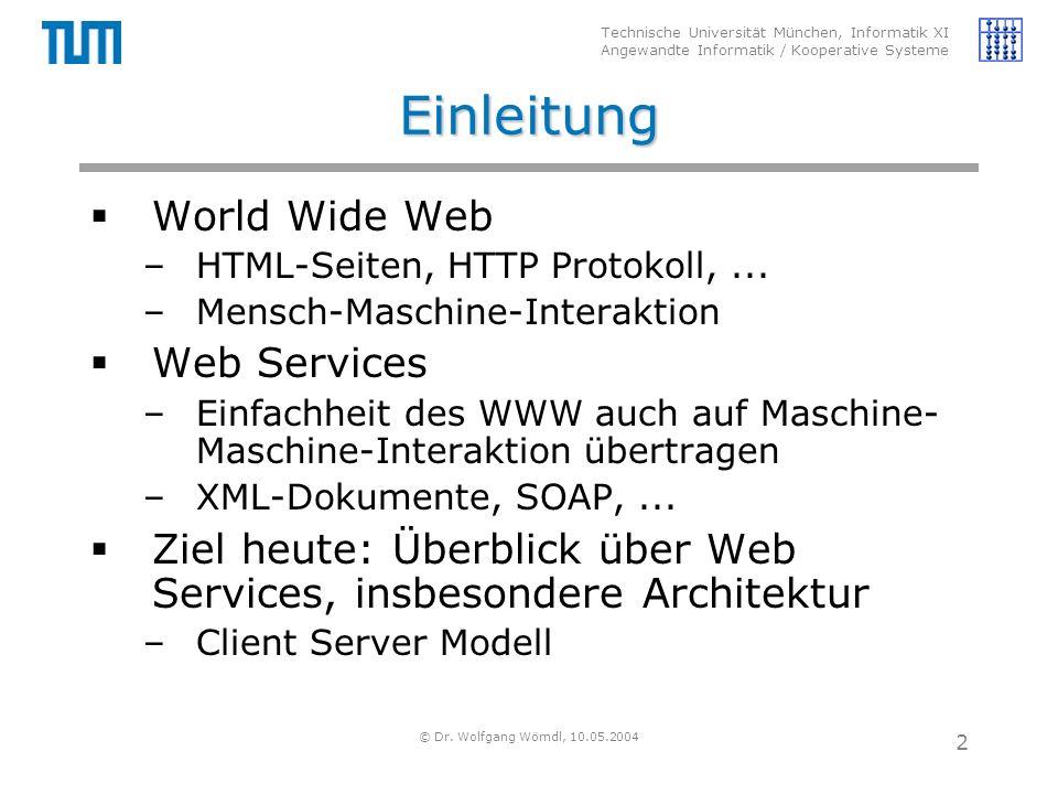 Technische Universität München, Informatik XI Angewandte Informatik / Kooperative Systeme © Dr. Wolfgang Wörndl, 10.05.2004 2 Einleitung  World Wide