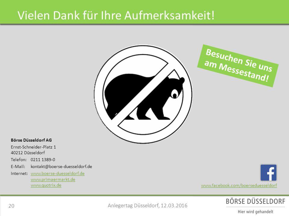 Börse Düsseldorf AG Ernst-Schneider-Platz 1 40212 Düsseldorf Telefon:0211 1389-0 E-Mail: kontakt@boerse-duesseldorf.de Internet:www.boerse-duesseldorf.dewww.boerse-duesseldorf.de www.primaermarkt.de www.quotrix.de Vielen Dank für Ihre Aufmerksamkeit.