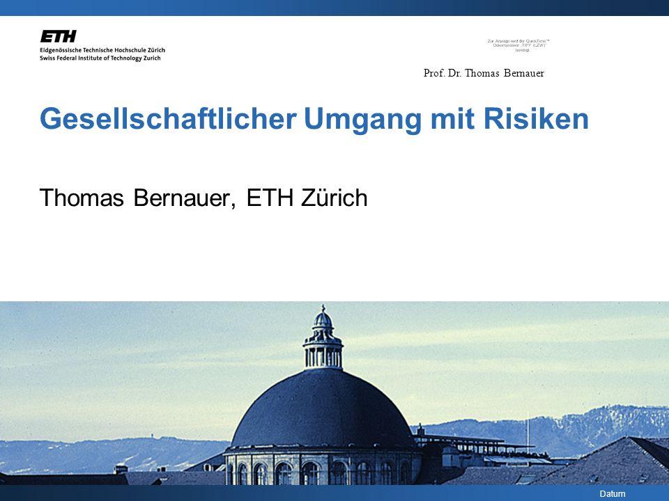 Datum Prof. Dr. Thomas Bernauer Gesellschaftlicher Umgang mit Risiken Thomas Bernauer, ETH Zürich