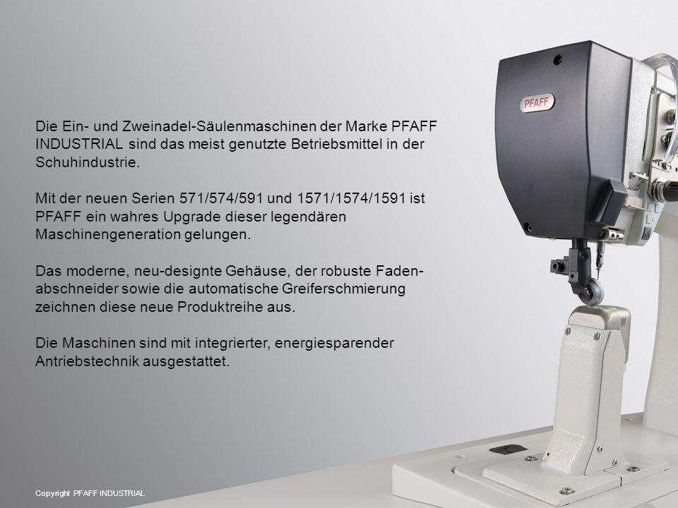 Copyright PFAFF INDUSTRIAL Die Ein- und Zweinadel-Säulenmaschinen der Marke PFAFF INDUSTRIAL sind das meist genutzte Betriebsmittel in der Schuhindustrie.