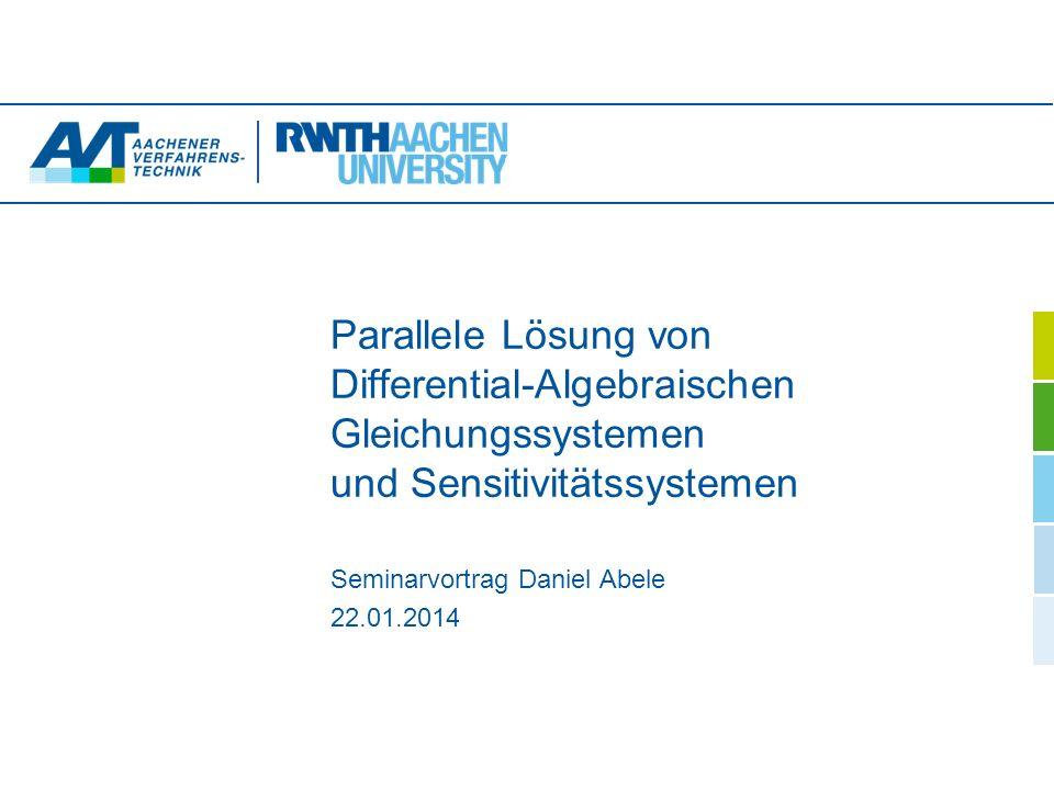 Parallele Lösung von Differential-Algebraischen Gleichungssystemen und Sensitivitätssystemen Seminarvortrag Daniel Abele 22.01.2014
