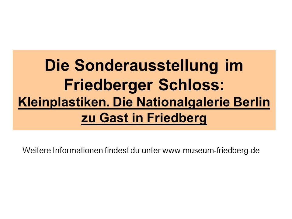 Die Sonderausstellung im Friedberger Schloss: Kleinplastiken.