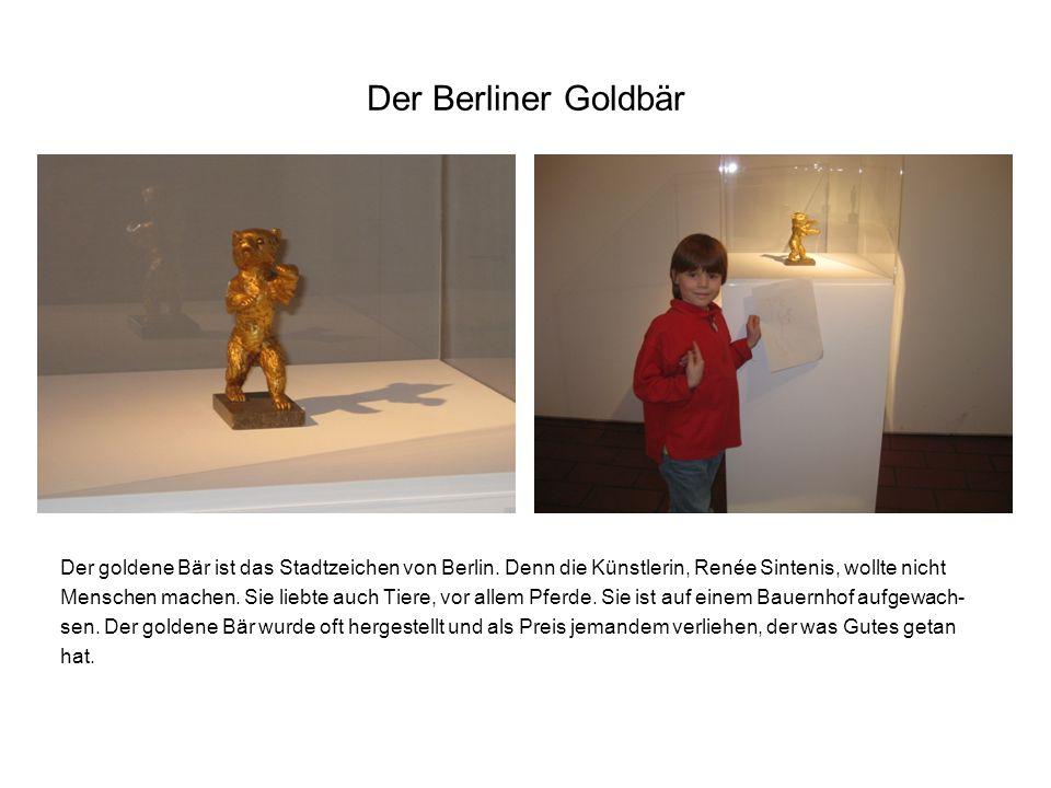 Der Berliner Goldbär Der goldene Bär ist das Stadtzeichen von Berlin.