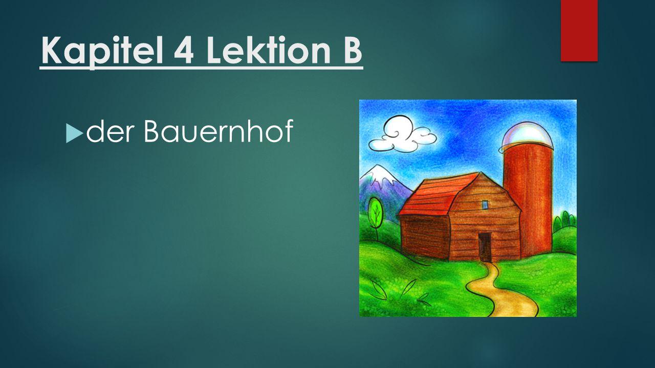 Kapitel 4 Lektion B  der Bauernhof