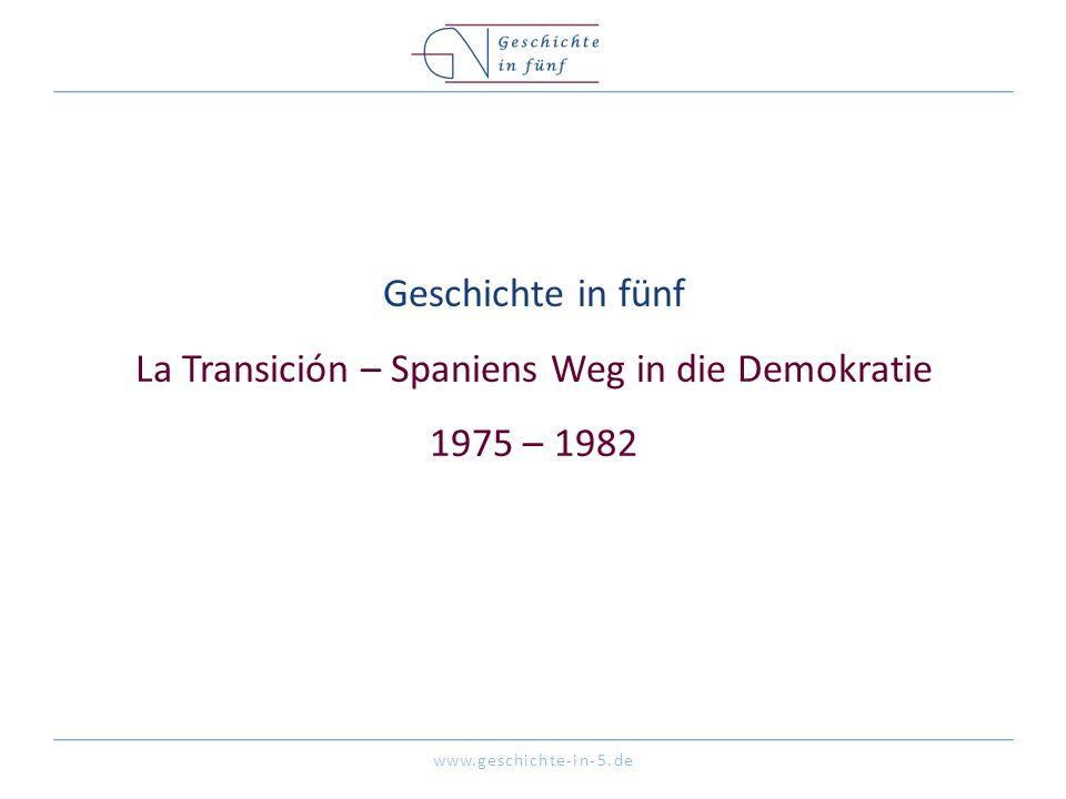 www.geschichte-in-5.de Geschichte in fünf La Transición – Spaniens Weg in die Demokratie 1975 – 1982