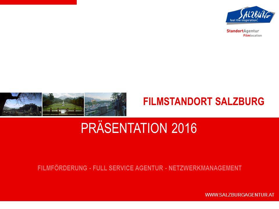FILMSTANDORT SALZBURG FILMFÖRDERUNG - FULL SERVICE AGENTUR - NETZWERKMANAGEMENT WWW.SALZBURGAGENTUR.AT PRÄSENTATION 2016