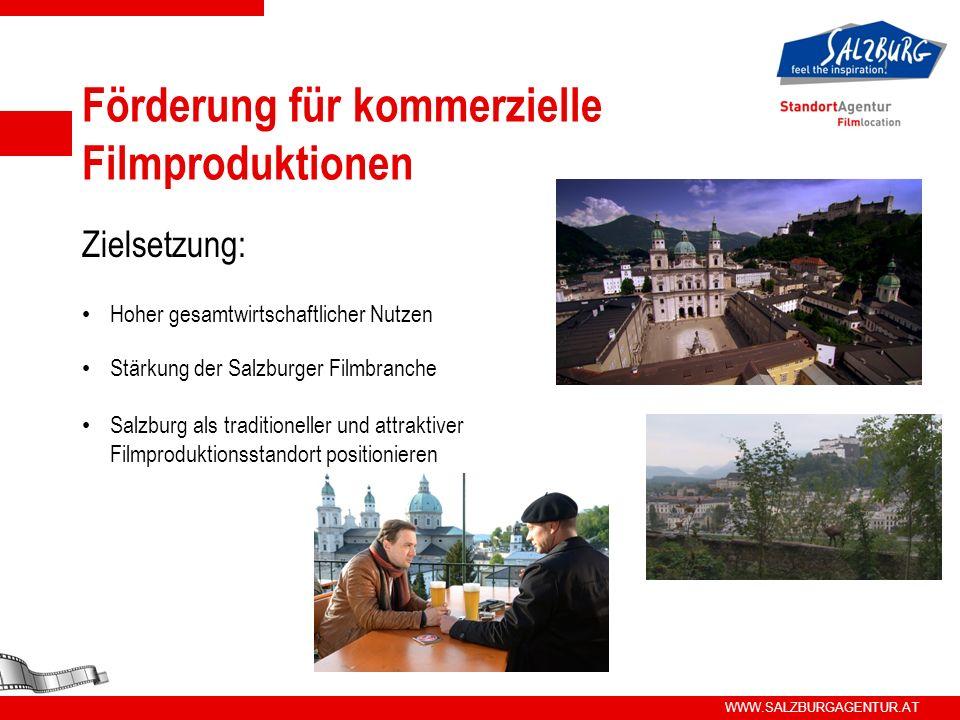 WWW.SALZBURGAGENTUR.AT Förderung für kommerzielle Filmproduktionen Zielsetzung: Hoher gesamtwirtschaftlicher Nutzen Stärkung der Salzburger Filmbranche Salzburg als traditioneller und attraktiver Filmproduktionsstandort positionieren