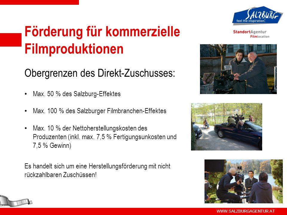 WWW.SALZBURGAGENTUR.AT Förderung für kommerzielle Filmproduktionen Obergrenzen des Direkt-Zuschusses: Max. 50 % des Salzburg-Effektes Max. 100 % des S