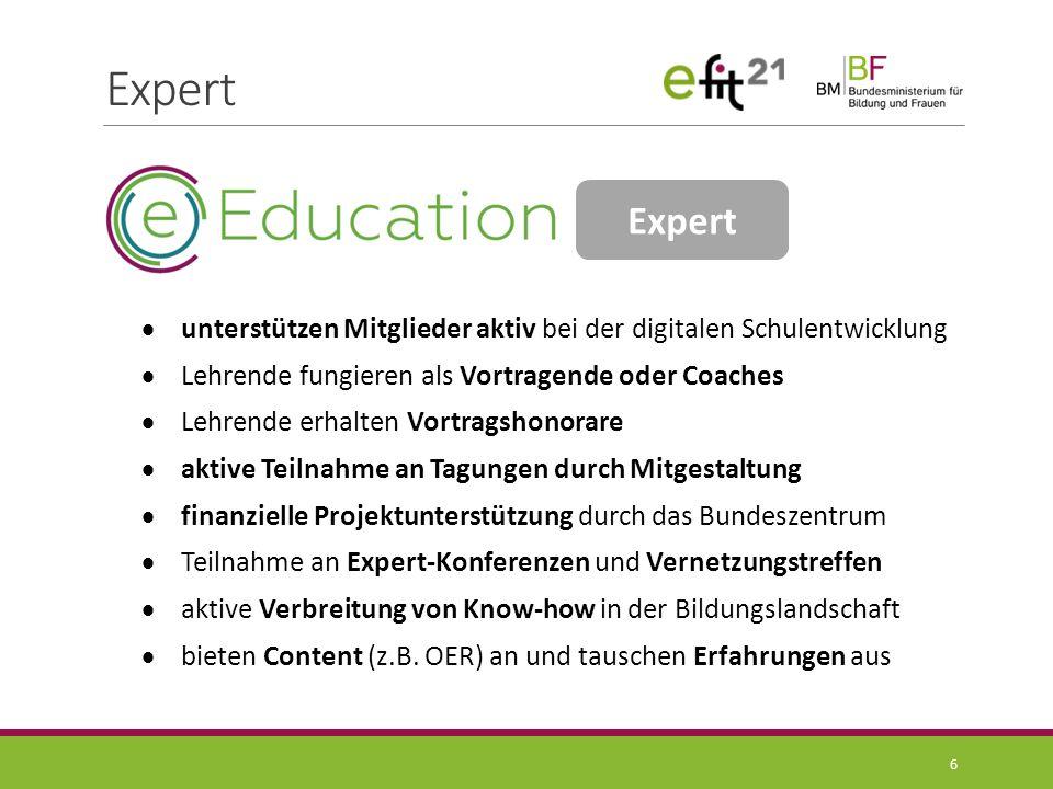 Member 7  Schule identifiziert sich mit den Zielen von eEducation Austria  Entwicklungsarbeit am Schulstandort: digitales Schulkonzept  Fortbildungsmaßnahme am Schulstandort  Teilnahme an den eEducation-Praxistagen sowie an der eEducation-Didaktik-Fachtagung  Schule erhält Unterstützung aus dem Experten-Netzwerk  Qualifizierungsmöglichkeit als Expert-Schule -> Badges Member