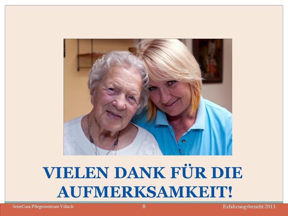 VIELEN DANK FÜR DIE AUFMERKSAMKEIT! Erfahrungsbericht 2013 SeneCura Pflegezentrum Villach 8