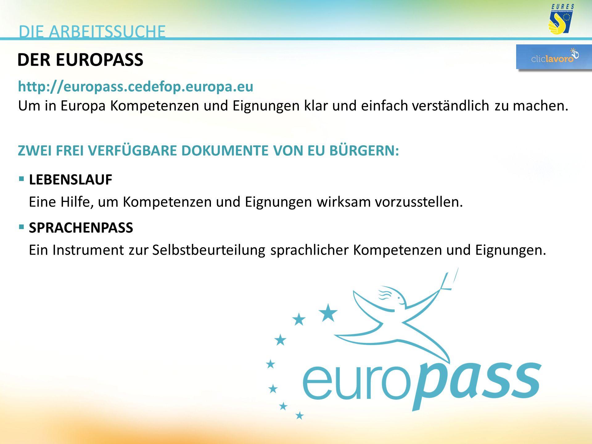 DER EUROPASS http://europass.cedefop.europa.eu Um in Europa Kompetenzen und Eignungen klar und einfach verständlich zu machen. ZWEI FREI VERFÜGBARE DO
