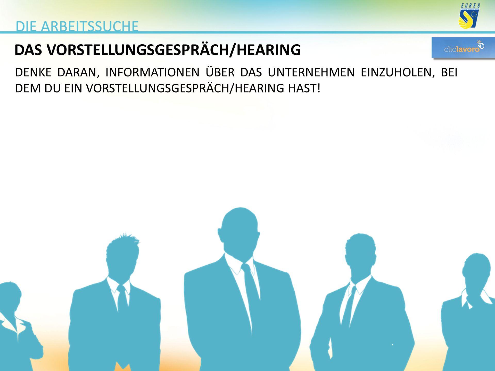 DAS VORSTELLUNGSGESPRÄCH/HEARING DENKE DARAN, INFORMATIONEN ÜBER DAS UNTERNEHMEN EINZUHOLEN, BEI DEM DU EIN VORSTELLUNGSGESPRÄCH/HEARING HAST!