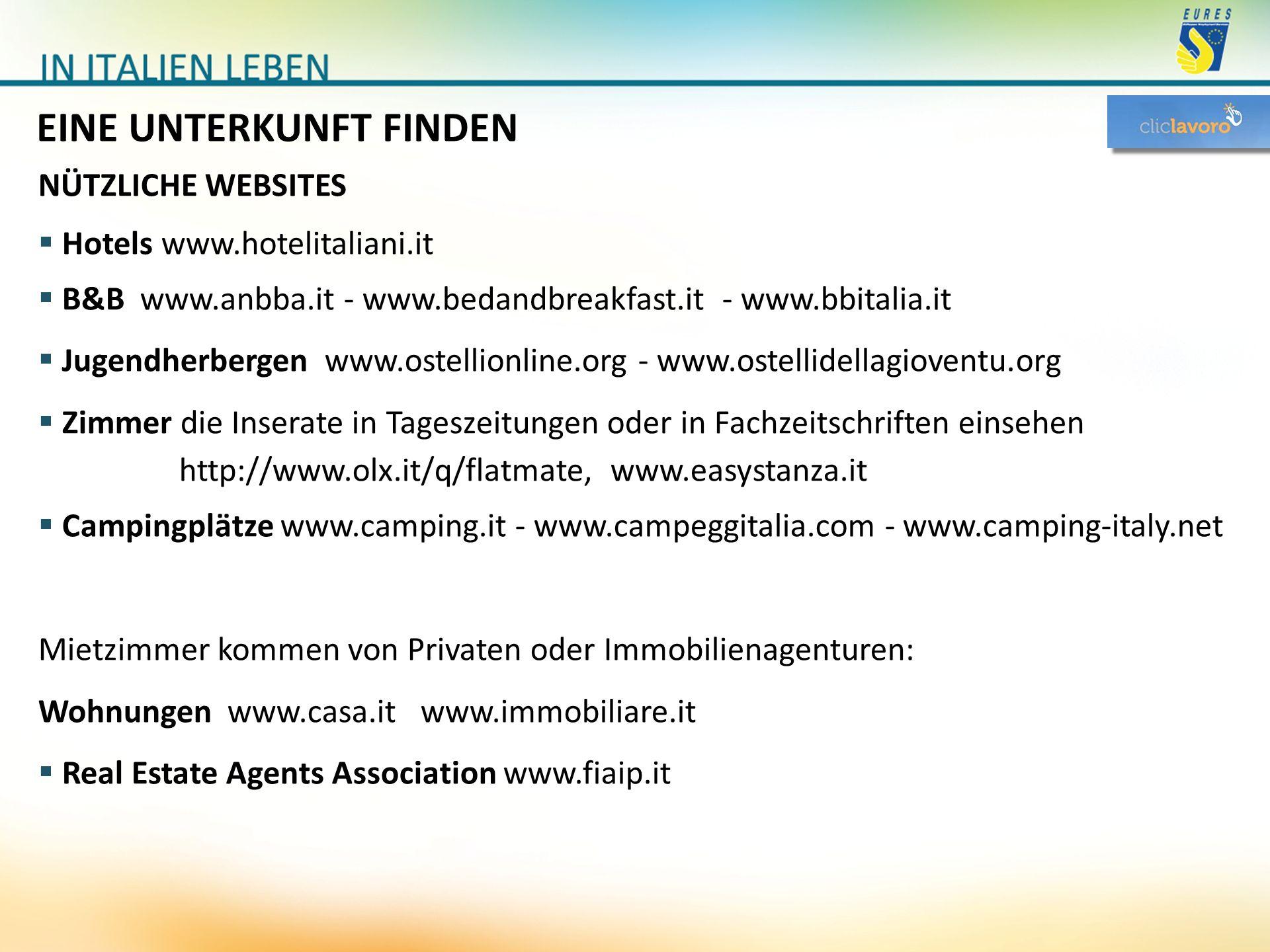 EINE UNTERKUNFT FINDEN  Hotels www.hotelitaliani.it  B&B www.anbba.it - www.bedandbreakfast.it - www.bbitalia.it  Jugendherbergen www.ostellionline