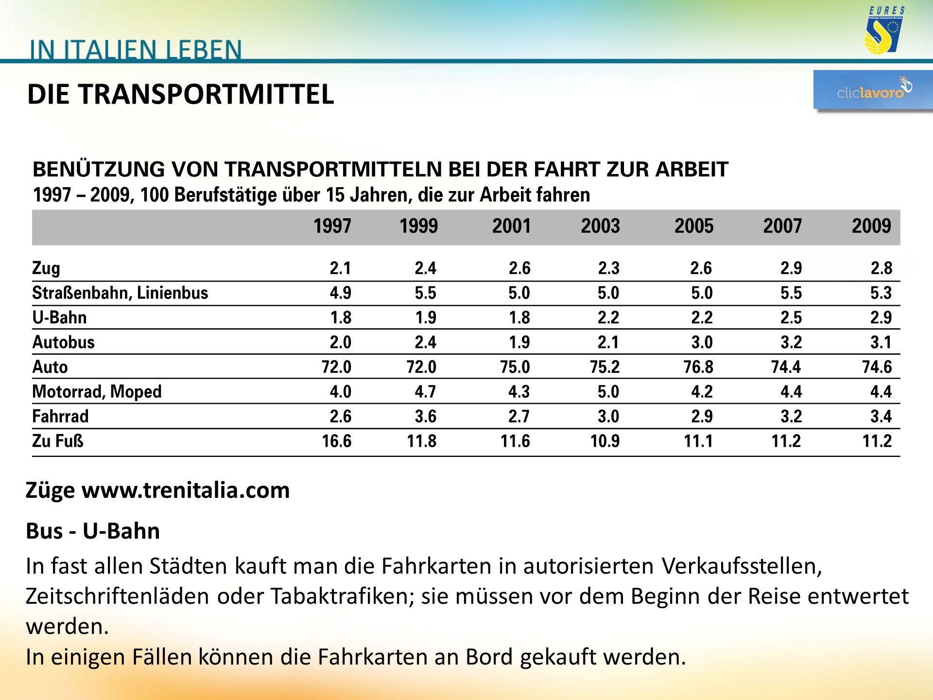 DIE TRANSPORTMITTEL Züge www.trenitalia.com Bus - U-Bahn In fast allen Städten kauft man die Fahrkarten in autorisierten Verkaufsstellen, Zeitschrifte