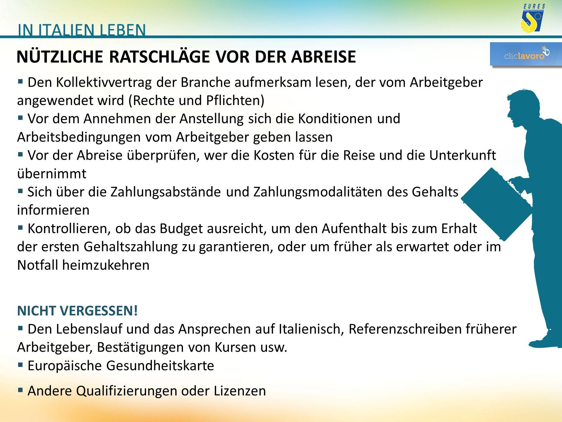 NÜTZLICHE RATSCHLÄGE VOR DER ABREISE  Den Kollektivvertrag der Branche aufmerksam lesen, der vom Arbeitgeber angewendet wird (Rechte und Pflichten) 