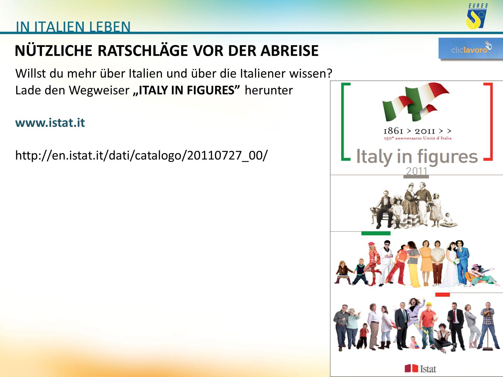 """NÜTZLICHE RATSCHLÄGE VOR DER ABREISE Willst du mehr über Italien und über die Italiener wissen? Lade den Wegweiser """"ITALY IN FIGURES"""" herunter www.ist"""