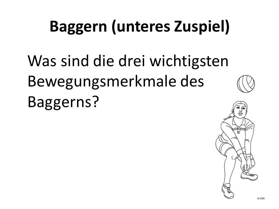 Baggern (unteres Zuspiel) Was sind die drei wichtigsten Bewegungsmerkmale des Baggerns?