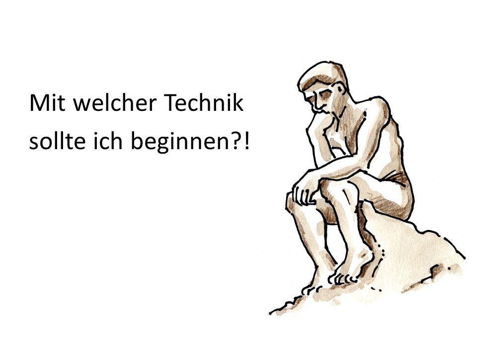 Mit welcher Technik sollte ich beginnen?!