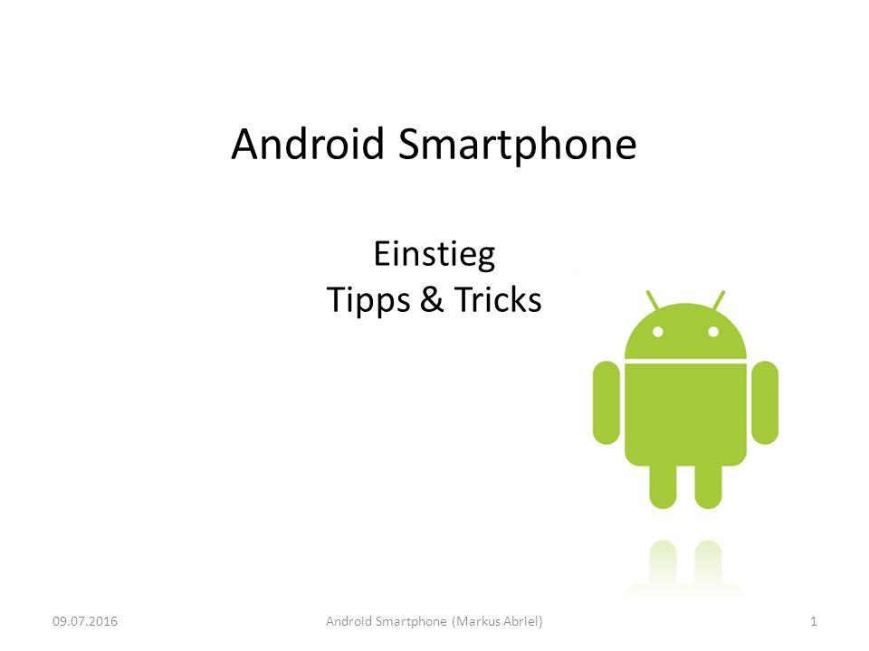 Android Smartphone Einstieg Tipps & Tricks 09.07.20161Android Smartphone (Markus Abriel)