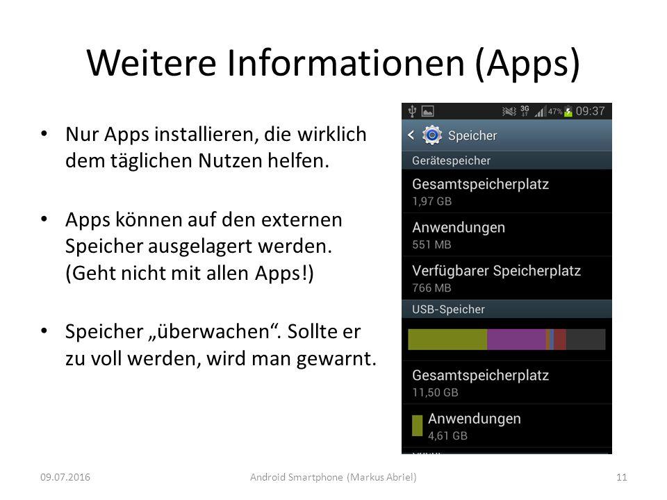 Weitere Informationen (Apps) Nur Apps installieren, die wirklich dem täglichen Nutzen helfen. Apps können auf den externen Speicher ausgelagert werden