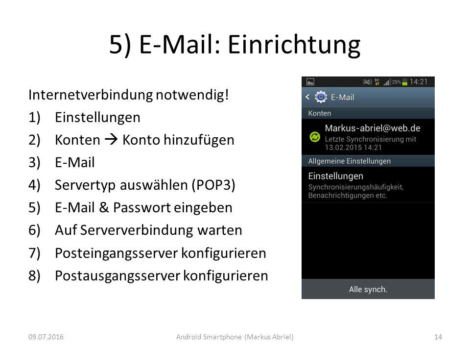 5) E-Mail: Einrichtung 09.07.201614 Internetverbindung notwendig! 1)Einstellungen 2)Konten  Konto hinzufügen 3)E-Mail 4)Servertyp auswählen (POP3) 5)
