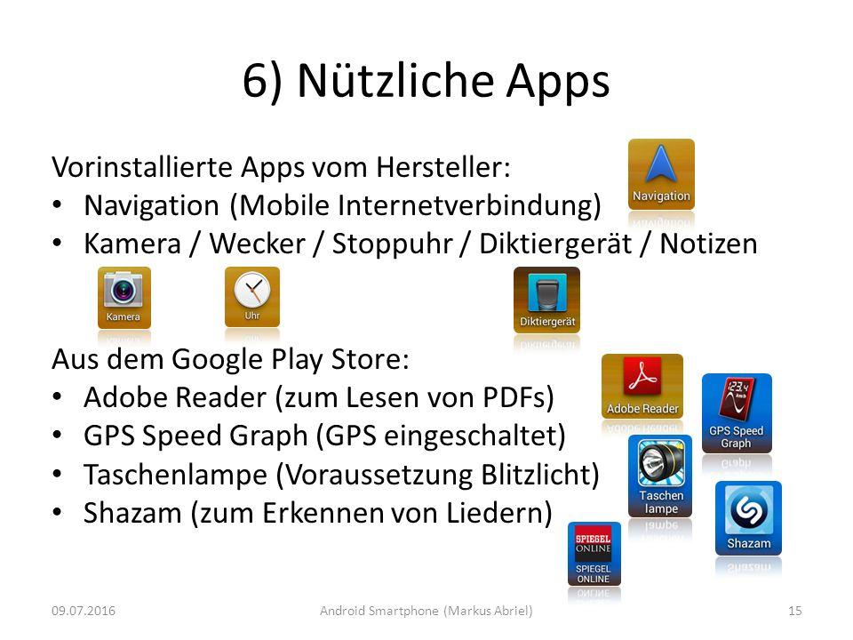 6) Nützliche Apps Vorinstallierte Apps vom Hersteller: Navigation (Mobile Internetverbindung) Kamera / Wecker / Stoppuhr / Diktiergerät / Notizen Aus