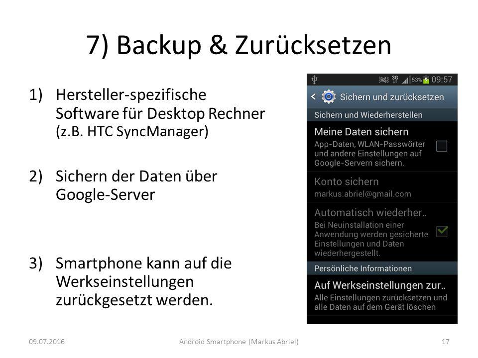 7) Backup & Zurücksetzen 1)Hersteller-spezifische Software für Desktop Rechner (z.B. HTC SyncManager) 2)Sichern der Daten über Google-Server 3)Smartph