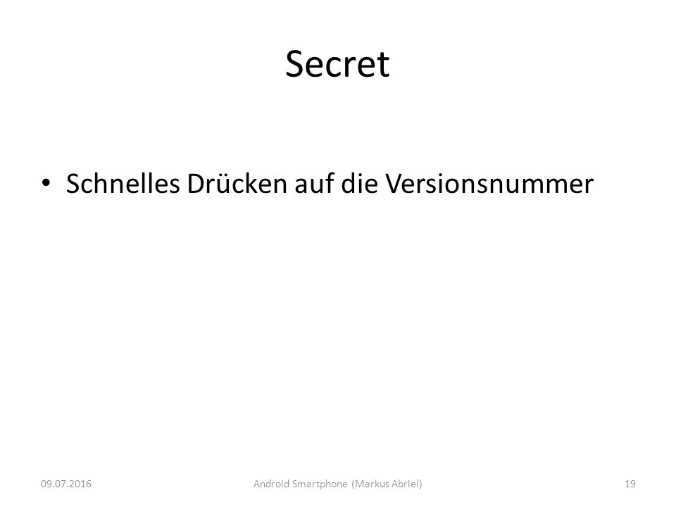 Secret Schnelles Drücken auf die Versionsnummer 09.07.2016Android Smartphone (Markus Abriel)19