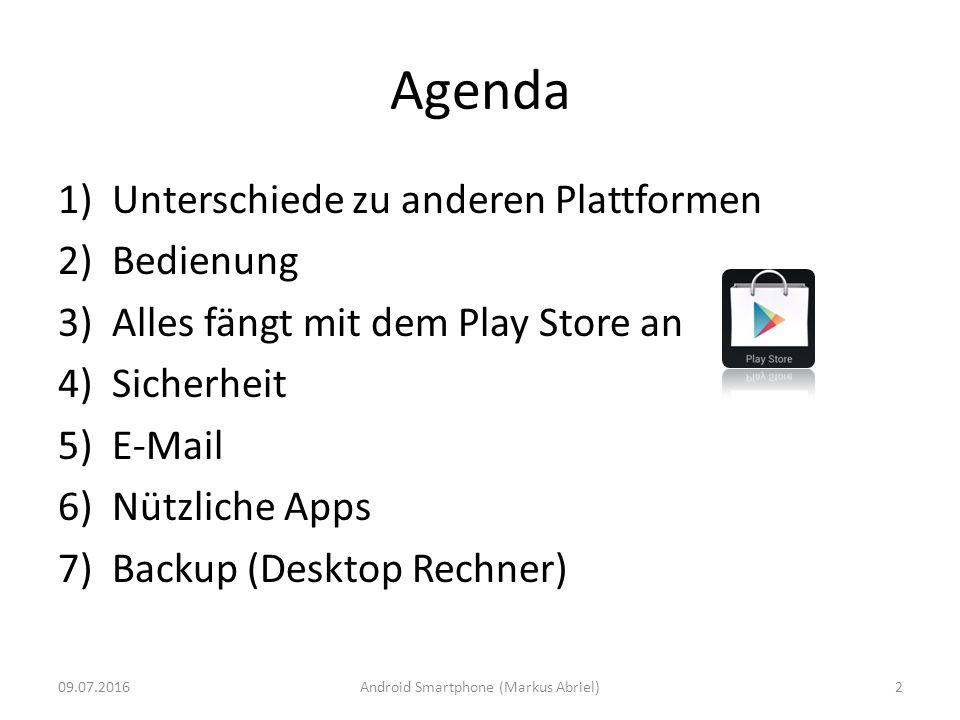 Agenda 1)Unterschiede zu anderen Plattformen 2)Bedienung 3)Alles fängt mit dem Play Store an 4)Sicherheit 5)E-Mail 6)Nützliche Apps 7)Backup (Desktop