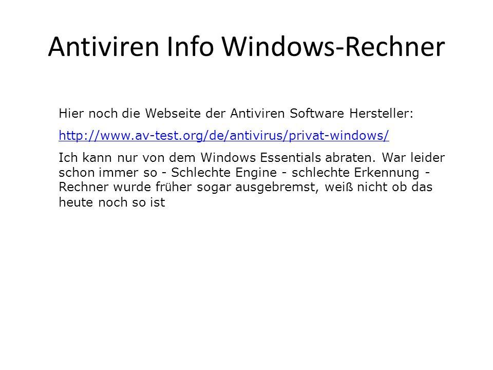 Antiviren Info Windows-Rechner Hier noch die Webseite der Antiviren Software Hersteller: http://www.av-test.org/de/antivirus/privat-windows/ Ich kann