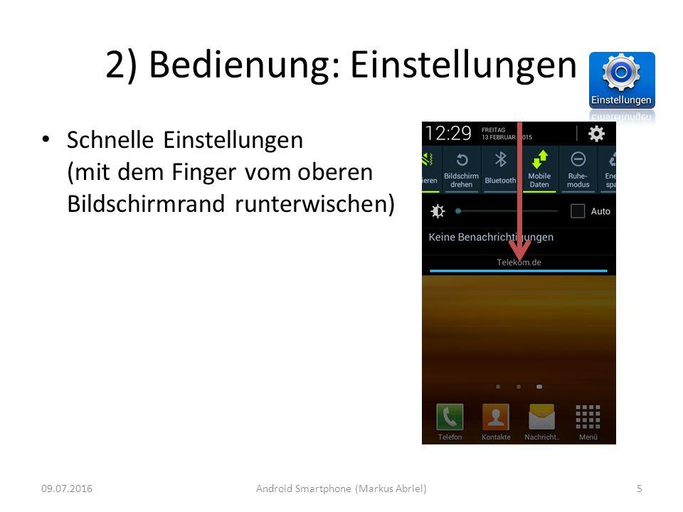 2) Bedienung: Einstellungen Schnelle Einstellungen (mit dem Finger vom oberen Bildschirmrand runterwischen) 09.07.20165Android Smartphone (Markus Abri