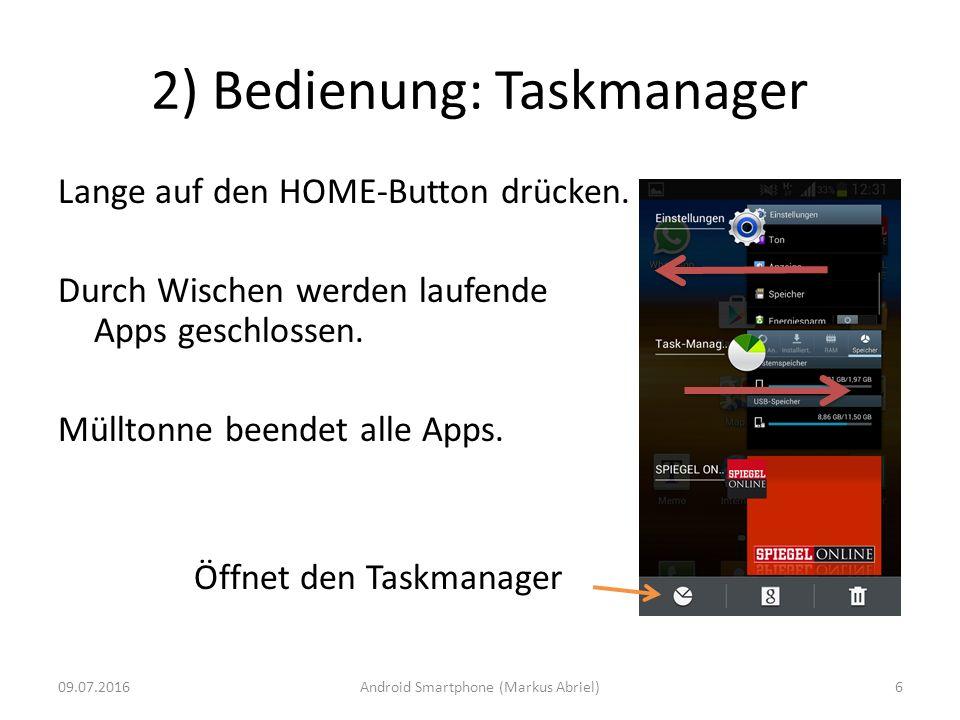 2) Bedienung: Taskmanager Lange auf den HOME-Button drücken. Durch Wischen werden laufende Apps geschlossen. Mülltonne beendet alle Apps. Öffnet den T