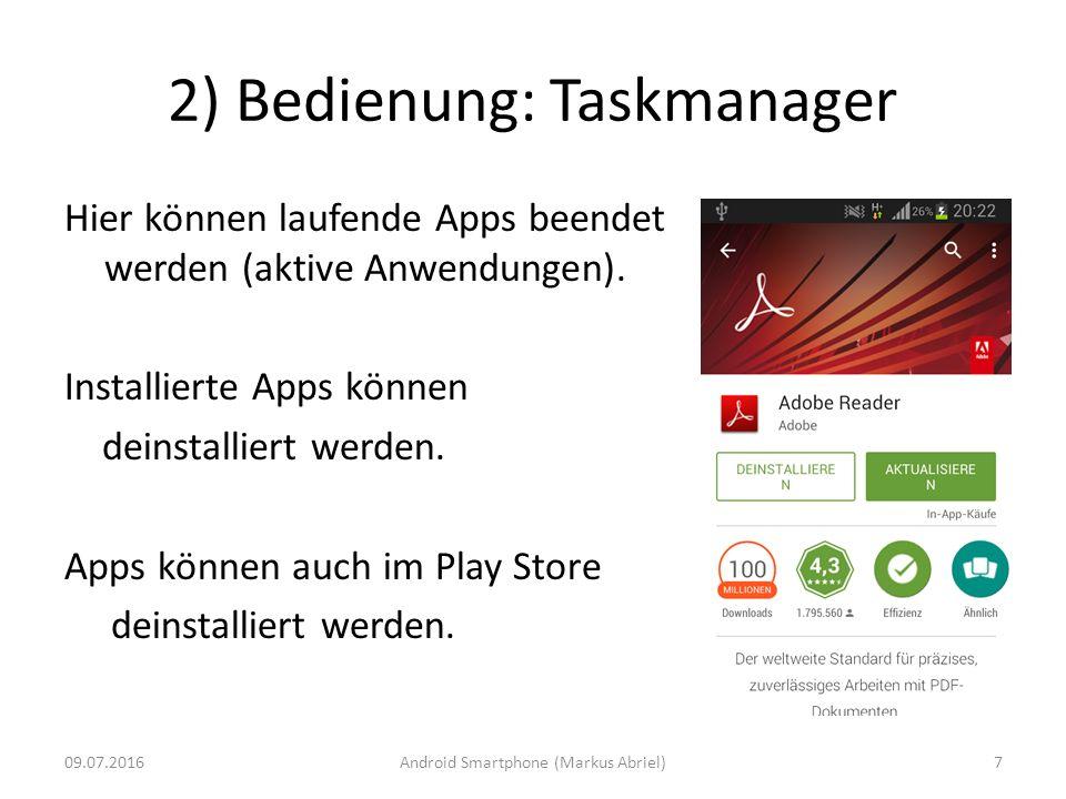 2) Bedienung: Taskmanager Hier können laufende Apps beendet werden (aktive Anwendungen). Installierte Apps können deinstalliert werden. Apps können au